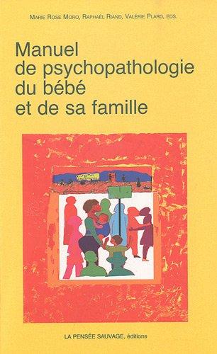 Manuel de psychopathologie du bébé et de sa famille par Marie Rose Moro, Raphaël Riand, Valérie Plard