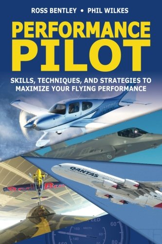 Performance Pilot: Skills, Techniques, and Strategies to Maximize Your Flying Performance por Ross Bentley