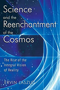 Science and the Reenchantment of the Cosmos: The Rise of the Integral Vision of Reality par [Laszlo, Ervin]
