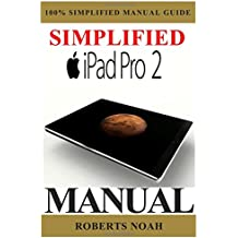 Simplified Apple iPad Pro Manual: Understanding and maximizing the full functionality of your iPad Pro Tablets - 100% made simple user guide manual for seniors and dummies.