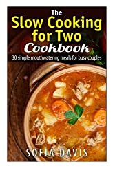 The Slow Cooking For Two Cookbook: 30 Simple Mouthwatering Meals For Busy Couples by Sofia Davis (2014-06-30)