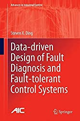 Data-driven Design of Fault Diagnosis and Fault-tolerant Control Systems (Advances in Industrial Control) by Steven X. Ding (2014-04-12)