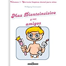 Max Dienteincisivo y sus amigos (Correcta limpieza dental para niños nº 1)