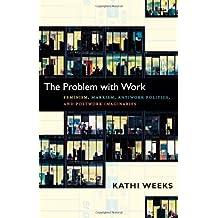 The Problem with Work: Feminism, Marxism, Antiwork Politics, and Postwork Imaginaries (John Hope Franklin Center Books (Paperback))