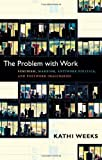 The Problem With Work: Feminism, Marxism, Antiwork Politics, and Postwork Imaginaries