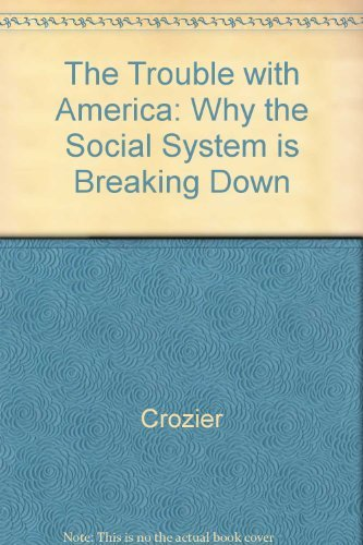 The Trouble With America: Why the System Is Breaking Down by Michel Crozier (1986-06-01)