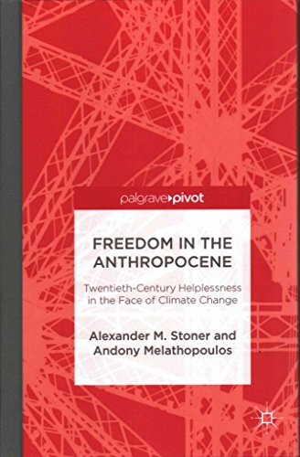 [(Freedom in the Anthropocene : Twentieth-Century Helplessness in the Face of Climate Change)] [By (author) Alexander M. Stoner ] published on (May, 2015)