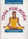Yoga für Jeden - Körper und Atemübungen Schritt für Schritt