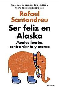Ser feliz en Alaska par Rafael Santandreu