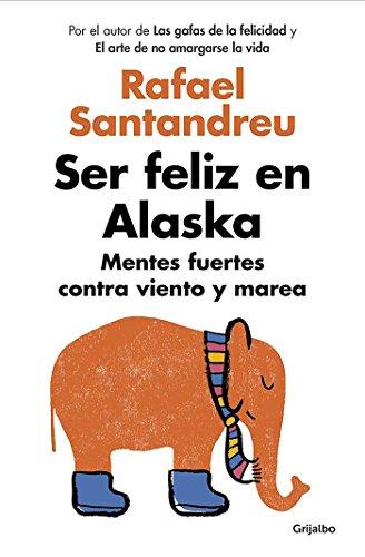 Portada del libro Ser feliz en Alaska: Mentes fuertes contra viento y marea (AUTOAYUDA SUPERACION)