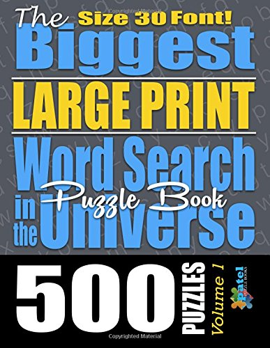 The Biggest LARGE PRINT Word Search Puzzle Book in the Universe: 500 Puzzles, Size 30 Font: Volume 1