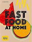 Fastfood at Home: Currywurst, Burger und Co. mit Liebe selbst gemacht (GU Themenkochbuch)