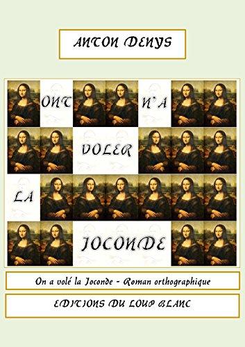Ont n'a voler la Joconde - On a volé la Joconde: Roman orthographique
