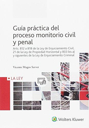 Guía práctica del proceso monitorio civil y penal : arts. 812 a 818 de la Ley de enjuiciamiento civil, 21 de la Ley de propiedad horizontal y 803 bis ... de la Ley de enjuiciamiento criminal