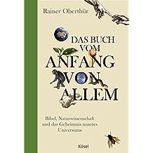 Das Buch vom Anfang von allem: Bibel, Naturwissenschaft und das Geheimnis unseres Universums
