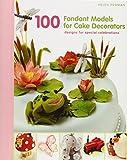 100 Fondant Models for Cake Decorators: Designs for Special Celebrations by Helen Penman (2011-09-01)