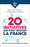 20 initiatives qui font bouger la France - Portraits de citoyens qui bâtissent l'avenir