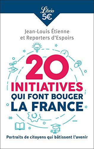 30 initiatives qui font bouger la France : Portraits de citoyens qui bâtissent l'avenir