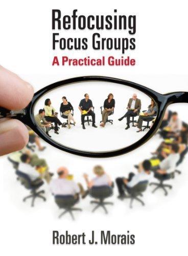 Refocusing Focus Groups: A Practical Guide by Robert J. Morais (2010-07-19)