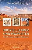 Apostel, Lehrer und Propheten: Einführung in das Neue Testament - Thomas Weißenborn