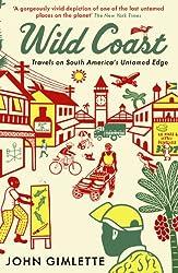 Wild Coast: Travels on South America's Untamed Edge