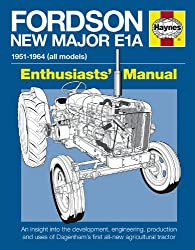 Fordson New Major E1A: An insight into the development, engineering, production and uses of Dagenham's first all-new agr