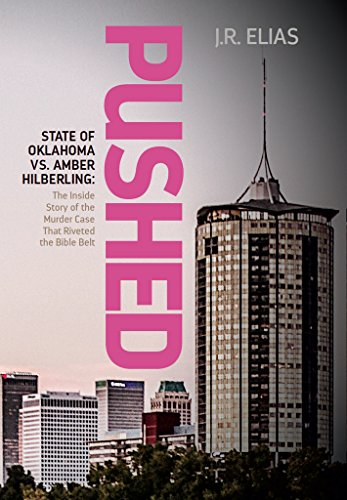 Pushed: State of Oklahoma vs. Amber Hilberling: The Inside Story of the Murder Case That Riveted the Bible Belt (English Edition)