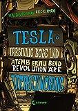 Teslas irrsinnig böse und atemberaubend revolutionäre Verschwörung: Band 2