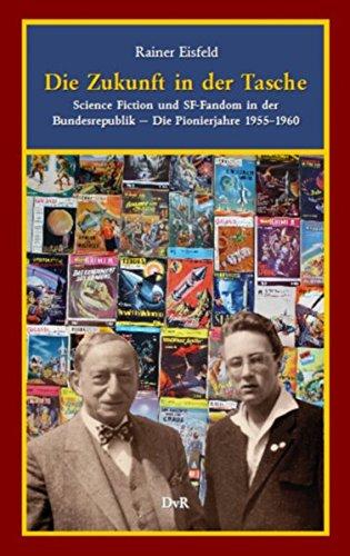Die Zukunft in der Tasche: Science Fiction und SF-Fandom in der Bundesrepublik. Die Pionierjahre 1955–1960
