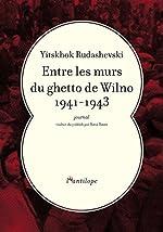 Entre les murs du ghetto de Wilno 1941-1943 - Journal d'Yitskhok Rudashevski