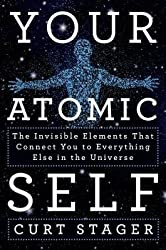 [(Your Atomic Self: The Invisible Elements That Connect You to Everything Else in the Universe)] [Author: Curt Stager] published on (October, 2014)