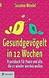Gesundgevögelt in 12 Wochen: Praxisbuch für Paare und alle, die es wieder werden wollen - Susanne Wendel