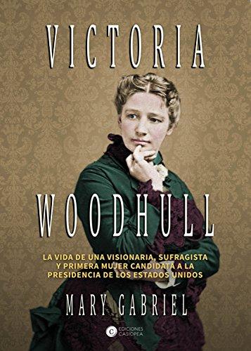 Victoria Woodhull: Visionaria, sufragista, y primera mujer candidata a la Presidencia de los EE.UU (Casiopea Grand Tour nº 1) (Spanish Edition)