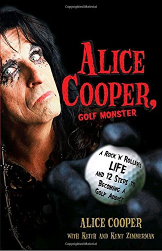 Alice Cooper, Golf Monster: A Rock 'n' Roller's Life and 12 Steps to Becoming a Golf Addict (Baseball Alice)