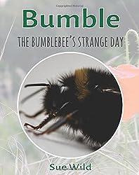 Bumble: The bumblebee's strange day: Volume 2 (invertebrates)