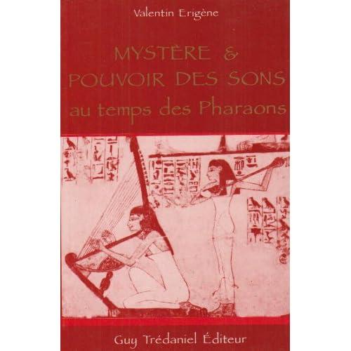 Mystère et pouvoir des sons au temps des pharaons : A la recherche d'une science perdue