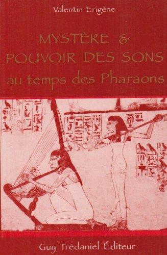 Mystère et pouvoir des sons au temps des pharaons : A la recherche d'une science perdue par Valentin Erigène