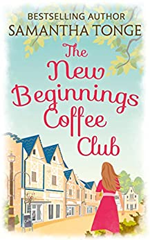 The New Beginnings Coffee Club: Sunshine and second chances in the only feel-good read you need this summer by [Tonge, Samantha]