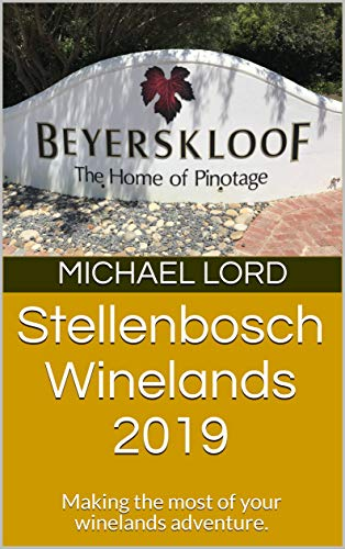 Stellenbosch Winelands 2019: Making the most of your winelands adventure. (English Edition)