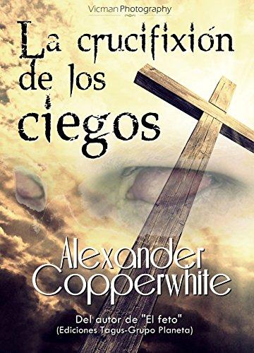 La crucifixión de los ciegos: El silbato del Diablo (Relato nº 3) por Alexander Copperwhite