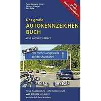 Das große Autokennzeichen Buch: Wer kommt woher? Neue Kennzeichen – Alte Kennzeichen WIR HABEN SIE ALLE! ausführlich…