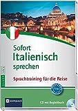 Sofort Italienisch sprechen: Sprachtraining für die Reise - CD mit Begleitbuch (Niveau A2 - B1) (Compact Silverline: Sofort sprechen)