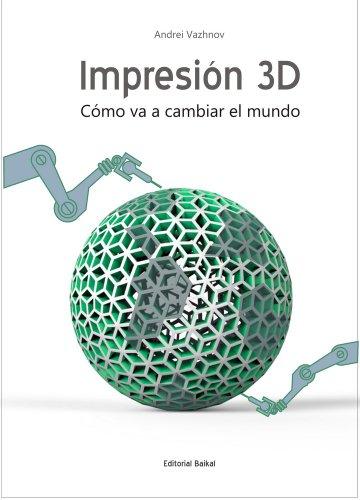 Impresion 3D: Como va a cambiar el mundo par Andrei Vazhnov