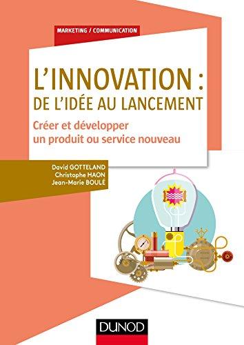 L'innovation : de l'idée au lancement - Créer et développer un produit ou service nouveau par David Gotteland, Christophe Haon, Jean-Marie Boulé