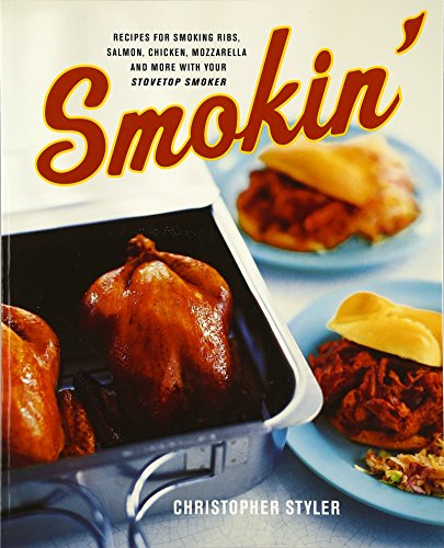 Smokin: Recipes For Smoking Ribs, Salmon, Chicken, Mozzerella and More With Your Stovetop Smoker