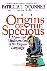 Origins of the Specious: Myths and Misconceptions of the English Language by Patricia T. O'Conner (2009-05-05)