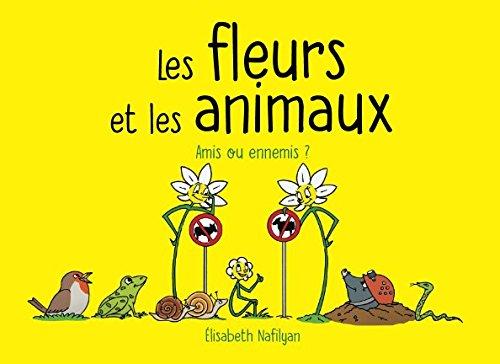 Les fleurs et les animaux: Amis ou ennemis ? par Elisabeth Nafilyan