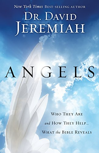 Angels: Who They Are and How They Help--What the Bible Reveals (English Edition)