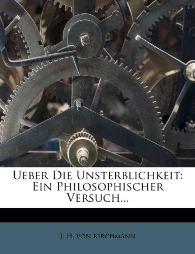 Ueber die Unsterblichkeit: Ein Philosophischer Versuch.