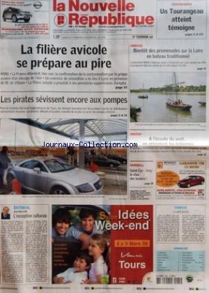 NOUVELLE REPUBLIQUE (LA) [No 18642] du 25/02/2006 - CHIKUNGUNYA - UN TOURANGEAU ATTEINT TEMOIGNE - LA FILIERE AVICOLE SE PREPARE AU PIRE - H5N1 - LES PIRATES SEVISSENT ENCORE AUX POMPES - EDITORIAL PAR JEAN-PIERRE BEL - L'EXCEPTION CULTURALE - AMBOISE - BIENTOT DES PROMENADES SUR LA LOIRE EN BATEAU TRADITIONNEL - ORBIGNY - A L'ECOUTE DU VENT EN ATTENDANT LES EOLIENNES - HANDBALL - SAINT-CYR - IVRY LE CHOC DES LEADERS - CANDIDE - LE PERIL JEUNES - SOMMAIRE - LE FAIT DU JOUR - FAITS DE SOCIETE -